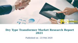 Dry Type Transformer Market Research Report 2021.pptx