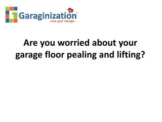 Are you worried about your garage floor pealing and lifting.pdf